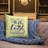 My Child's Ability to Laugh is Not Impaired (Special Needs Parent Pillow)
