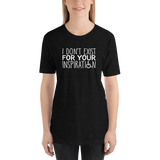 I Don't Exist for Your Inspiration (Dark Color Shirts)