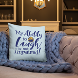 My Ability to Laugh is Not Impaired! (Pillow)