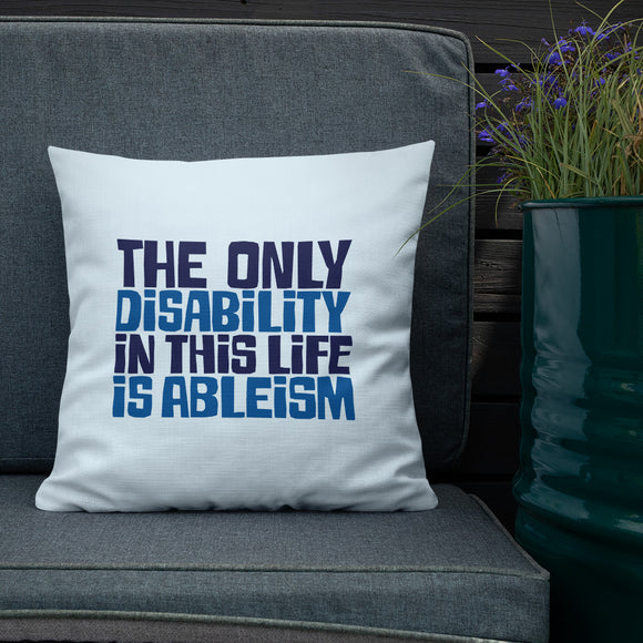 pillow The only disability in this life is a ableism ableist disability rights discrimination prejudice, disability special needs awareness diversity wheelchair inclusion