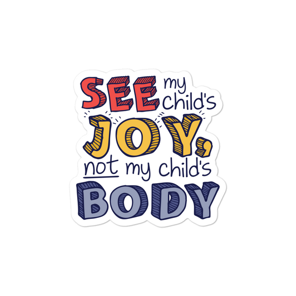 sticker See My Child's Joy, Not My Child's Body special needs parent mom quality of life disability disabilities disabled handicap wheelchair body shaming