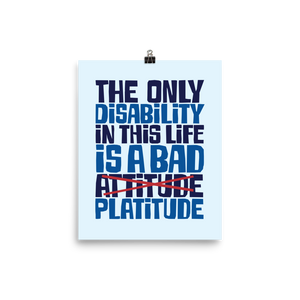 poster The Only Disability in this Life is a Bad platitude platitudes attitude quote superficial unhelpful advice special needs disabled wheelchair