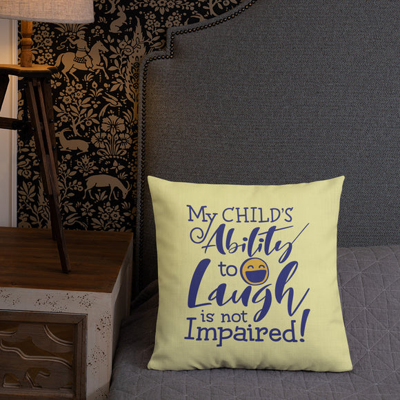 pillow My Child's Ability to Laugh is Not Impaired! special needs parent mom mother dad quality of life disabilities disabled wheelchair