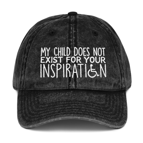 cap hat My Child Does Not Exist for Your Inspiration inspire inspirational special needs parent pandering objectify objectification disability disabled ableism able-bodied wheelchair