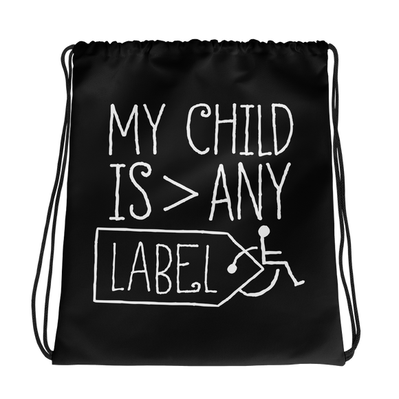 drawstring bag My Child is Greater than Any Label parent parenting children disability special needs awareness, diversity wheelchair acceptance