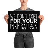 Poster I Do Not Exist for Your Inspiration inspire inspirational pander pandering objectify objectification disability able-bodied non-disabled wheelchair sympathy pity