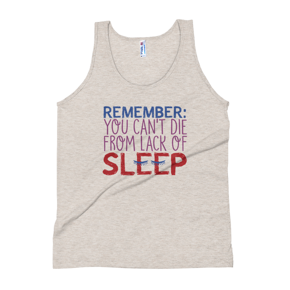 tank top Remember you Can't Die from Lack of Sleep sleeping lack rest special needs parents disability mom deprivation insomnia tired