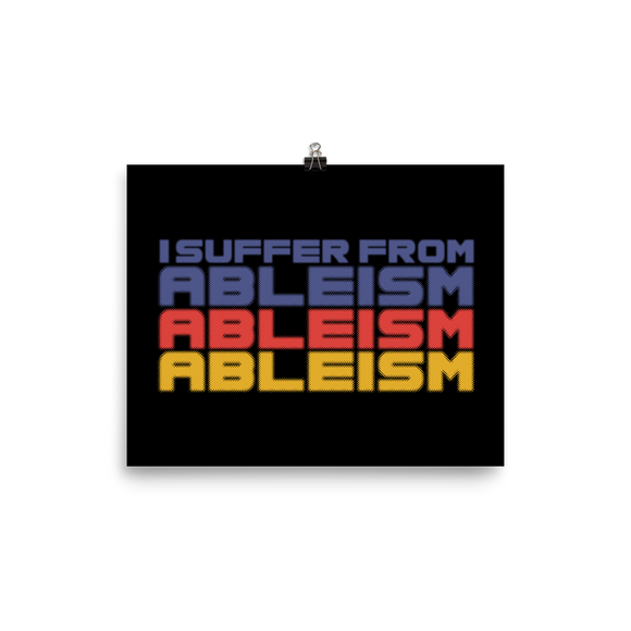 poster I Suffer from Ableism suffers ableist disability rights discrimination prejudice special needs awareness diversity wheelchair inclusion