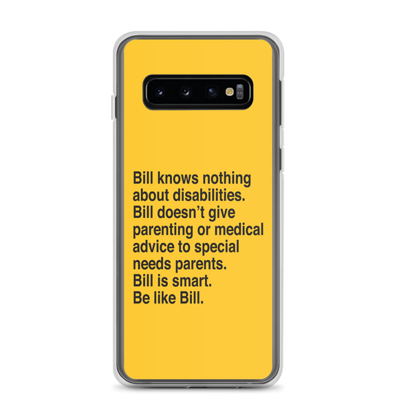 Samsung Case that says Bill knows nothing about disabilities. Bill doesn't give parenting or medical advice to special needs parents. Bill is smart. Be like Bill.