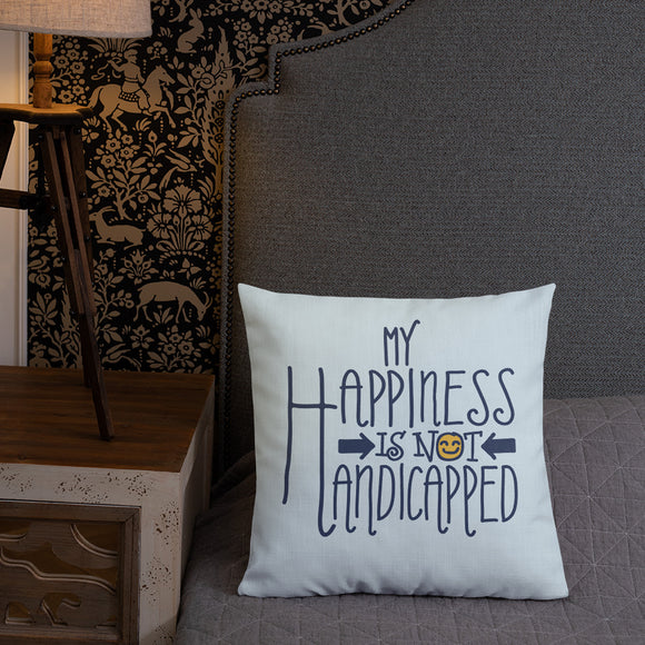 pillow my happiness is not handicapped happy handicap quality of life disability disabled disabilities wheelchair fun pity limit restrict