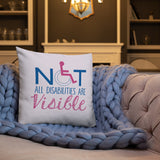 Not All Disabilities are Visible (Pink Pillow)