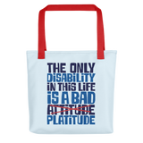 The Only Disability in this Life is a Bad Platitude (instead of Attitude) Tote Bag