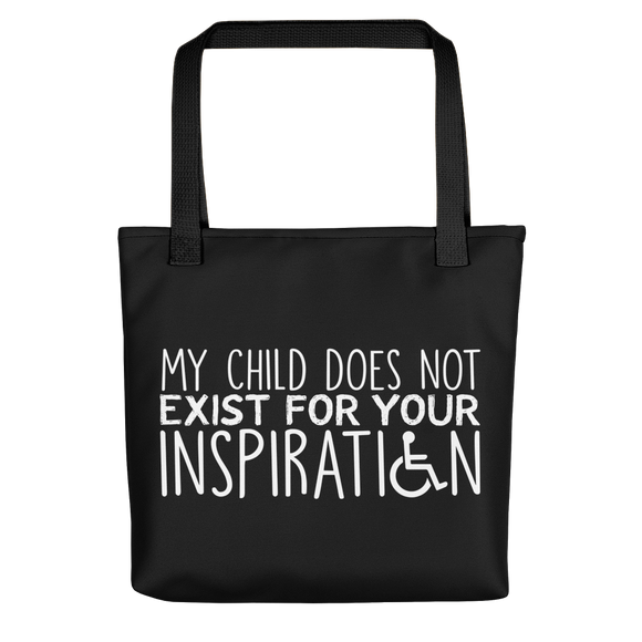 Tote Bag My Child Does Not Exist for Your Inspiration inspire inspirational pander pandering objectify objectification disability able-bodied non-disabled wheelchair sympathy pity