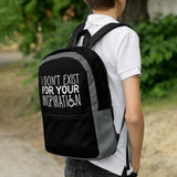 I Don't Exist for Your Inspiration (Black Backpack)