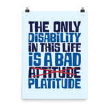 The Only Disability in this Life is a Bad Platitude (instead of Attitude) Poster