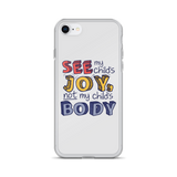 See My Child's Joy, Not My Child's Body (Special Needs Parent iPhone Case)