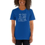 My Child is Greater than Any Label (Special Needs Parent Shirt)