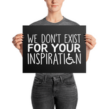 We Don't Exist for Your Inspiration (Poster Various Sizes)