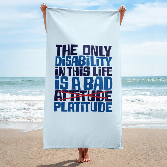 The Only Disability in this Life is a Bad Platitude (instead of Attitude) Beach Towel