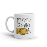 My Child is Greater than Any Label (Special Needs Parent Mug)