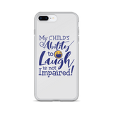 My Child's Ability to Laugh is Not Impaired (Special Needs Parent iPhone Case)