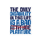 The Only Disability in this Life is a Bad Platitude (instead of Attitude) Sticker