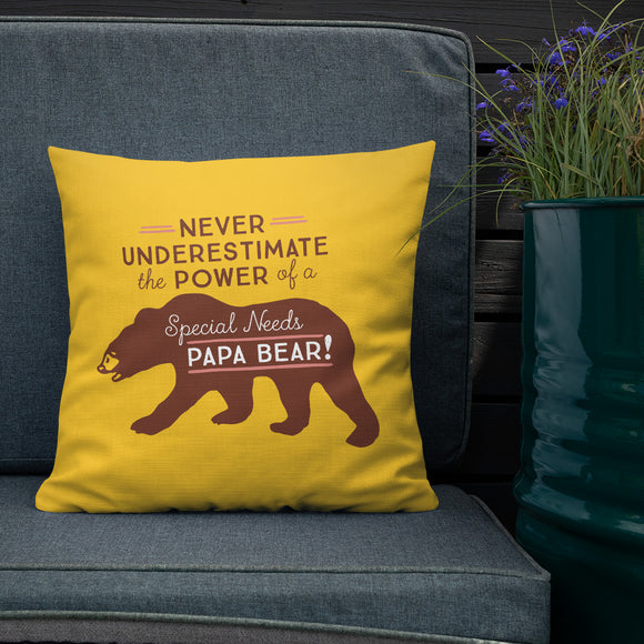 pillow Never Underestimate the power of a Special Needs Papa Bear! dad father parent parenting man male