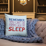 Remember: You Can't Die from Lack of Sleep (Pillow)