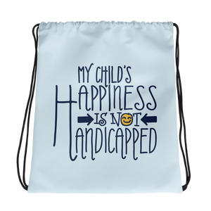 drawstring bag My Child's Happiness is Not Handicapped special needs parent parenting mom dad mother father disability disabled disabilities wheelchair