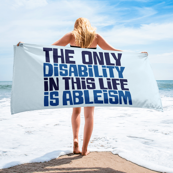 beach towel The only disability in this life is a ableism ableist disability rights discrimination prejudice, disability special needs awareness diversity wheelchair inclusion