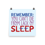 Remember: You Can't Die from Lack of Sleep (Poster Various Sizes)