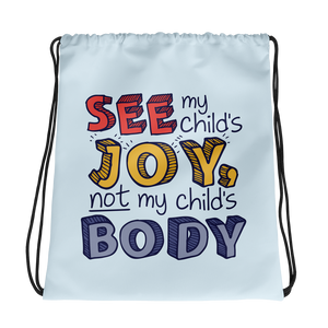 drawstring bag See My Child's Joy, Not My Child's Body special needs parent mom quality of life disability disabilities disabled handicap wheelchair body shaming