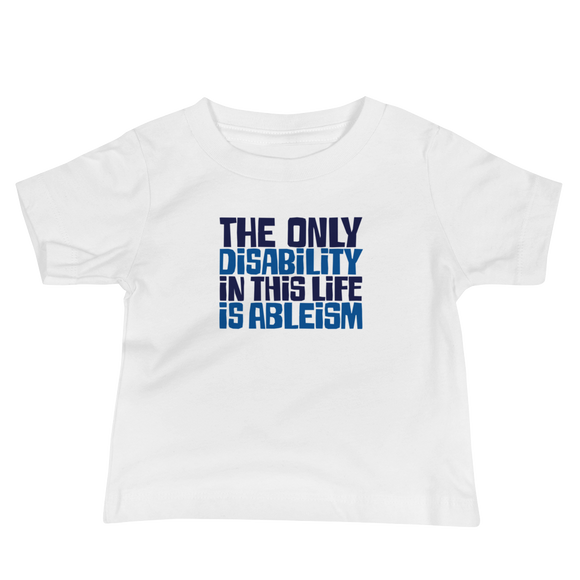 baby Shirt The only disability in this life is a ableism ableist disability rights discrimination prejudice, disability special needs awareness diversity wheelchair inclusion
