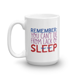 Remember: You Can't Die from Lack of Sleep (Mug)