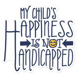 My Child's Happiness is Not Handicapped (Special Needs Parent Sticker)