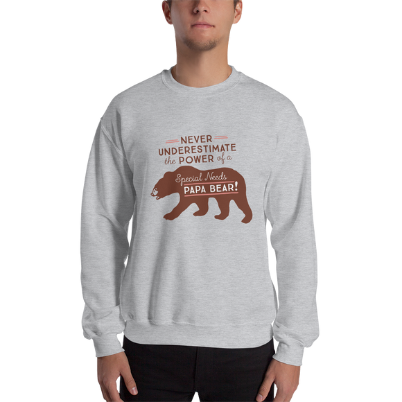 sweatshirt Never Underestimate the power of a Special Needs Papa Bear! dad father parent parenting man male