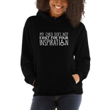 My Child Does Not Exist for Your Inspiration (Special Needs Parent Hoodie)