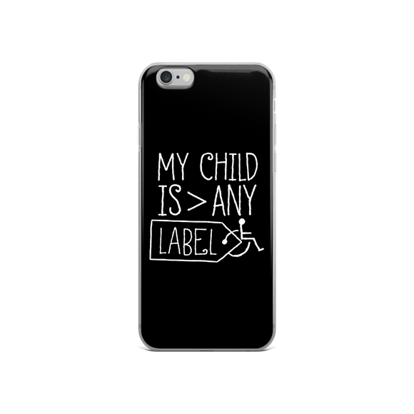 iPhone case My Child is Greater than Any Label parent parenting children disability special needs awareness, diversity wheelchair acceptance