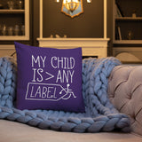 My Child is Greater than Any Label (Special Needs Parent Pillow)