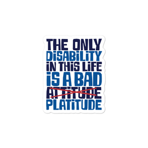 sticker The Only Disability in this Life is a Bad platitude platitudes attitude quote superficial unhelpful advice special needs disabled wheelchair
