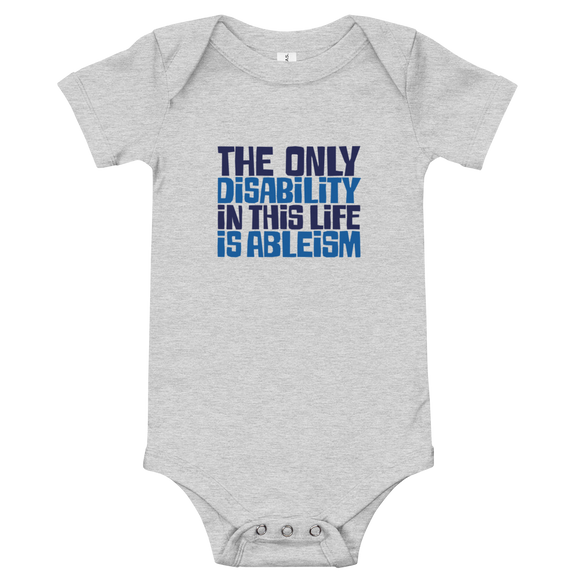 Baby onesie babysuit bodysuit The only disability in this life is a ableism ableist disability rights discrimination prejudice, disability special needs awareness diversity wheelchair inclusion