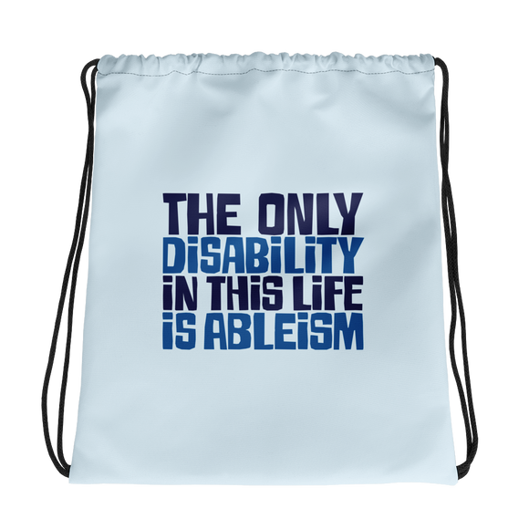 drawstring bag The only disability in this life is a ableism ableist disability rights discrimination prejudice, disability special needs awareness diversity wheelchair inclusion