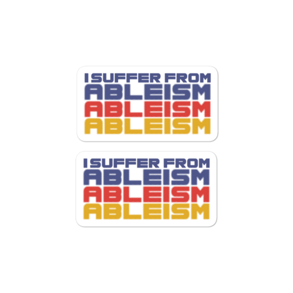 sticker I Suffer from Ableism suffers ableist disability rights discrimination prejudice special needs awareness diversity wheelchair inclusion