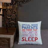 pillow Special Needs Parents are Proof that you Can't Die from Lack of Sleep rest disability mom dad parenting