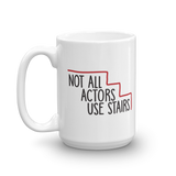 Not All Actors Use Stairs (Mug)