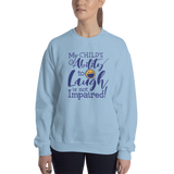 My Child's Ability to Laugh is Not Impaired! (Special Needs Parent Sweatshirt)