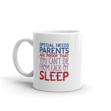 Special Needs Parents are Proof that You Can't Die from Lack of Sleep (Mug)