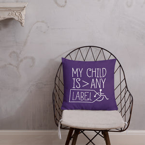 pillow My Child is Greater than Any Label parent parenting children disability special needs awareness, diversity wheelchair acceptance