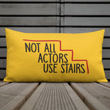 Not All Actors Use Stairs (Pillow)