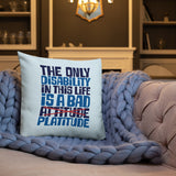 The Only Disability in this Life is a Bad Platitude (instead of Attitude) Pillow